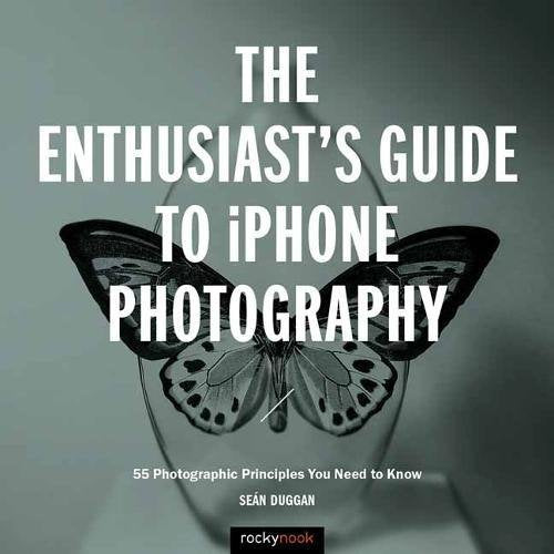 Rocky Nook The Enthusiast's Guide to iPhone Photography