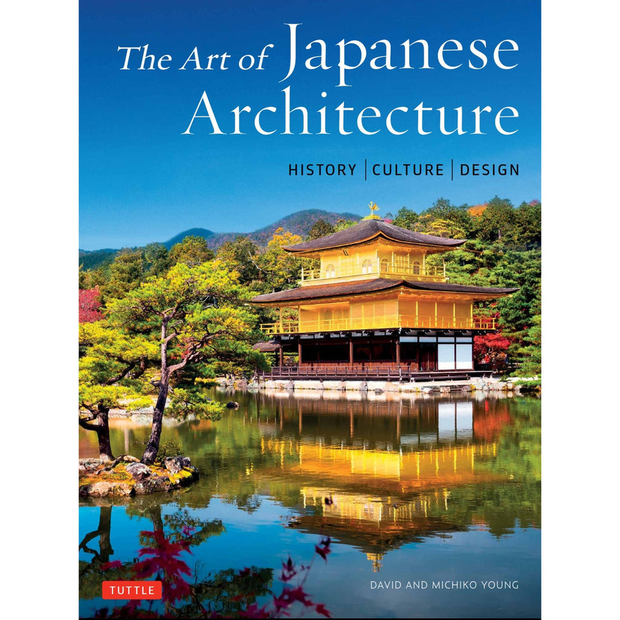 The Art of Japanese Architecture: History, Culture, Design