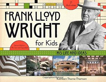 Front cover of Frank Lloyd Wright for Kids: His Life and Ideas.