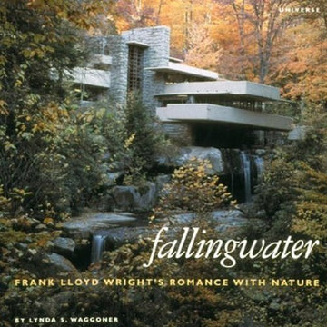 Front cover of Fallingwater: Frank Lloyd Wright's Romance with Nature.