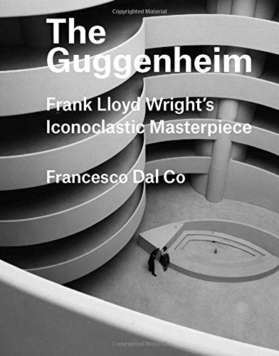 Front cover of The Guggenheim: Frank Lloyd Wright's Iconoclastic Masterpiece.