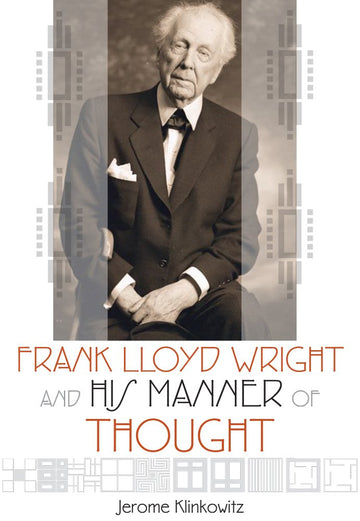 Front cover of Frank Lloyd Wright and His Manner of Thought.