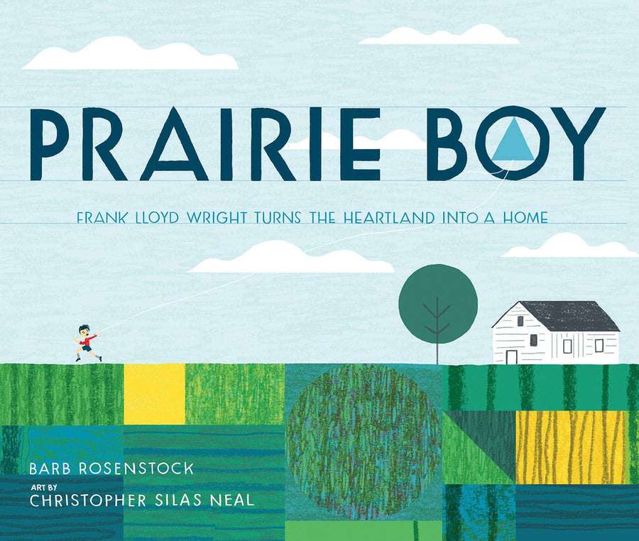 Front cover of Prairie Boy: Frank Lloyd Wright Turns the Prairie Into a Home.