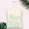 Because I'm the Bride Wedding Tote Bag