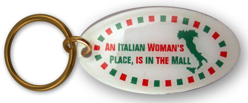 An Italian Woman's Place Is In The Mall Keychains - Guidogear