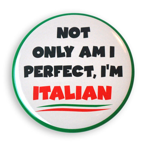 Not Only Am I Perfect, I'm Italian 2