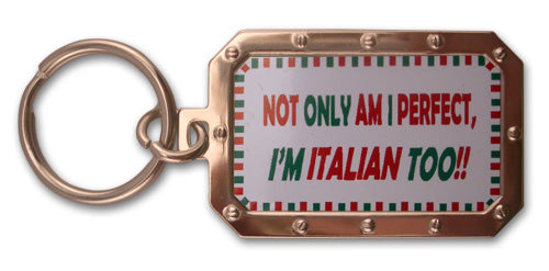 Not Only Am I Perfect, I'm Italian Too Keychains - Guidogear