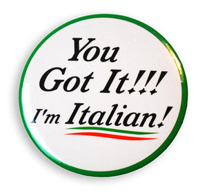 "You Got It!!! I'm Italian! 2"" Button - Guidogear"