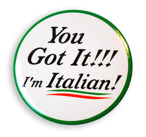 You Got It!!! I'm Italian! 2