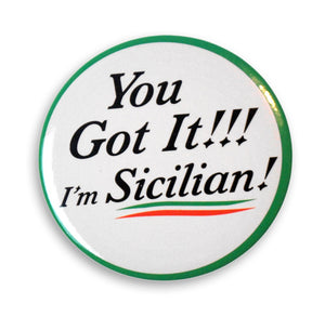 "You Got It!!! I'm Sicilian! 2"" Button - Guidogear"