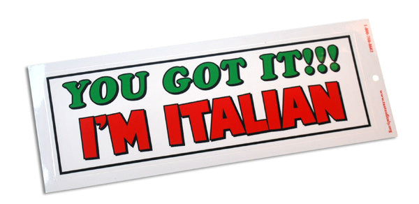 You Got It, I'm Italian Bumper Stickers - Guidogear