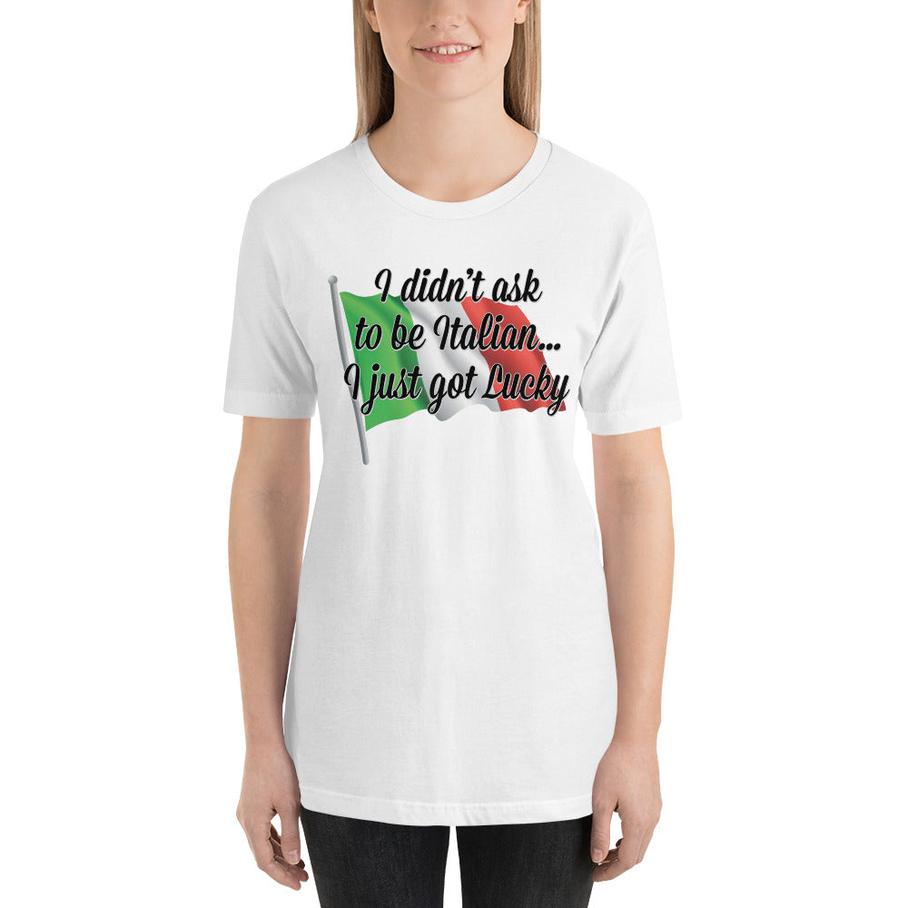 I Didn't Ask To Be Italian I just Got Lucky Short-Sleeve Unisex T-Shirt - Guidogear