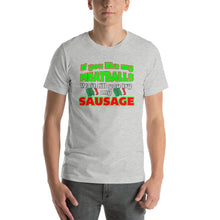 Load image into Gallery viewer, If You Like My Meatballs, Wait Till You Try My Sausage Short-Sleeve Unisex T-Shirt - Guidogear