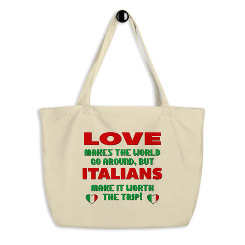 Love Makes The World Go Round Italians Make It Worth the Trip Large organic tote bag - Guidogear