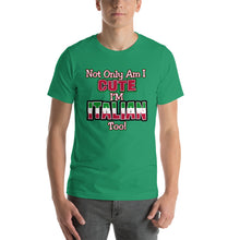 Load image into Gallery viewer, Not only am I cute, I'm Italian Too Short-Sleeve Unisex T-Shirt - Guidogear