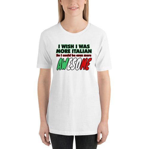 I Wish I Was More Italian So I Could Be Even More Awesome Short-Sleeve Unisex T-Shirt - Guidogear