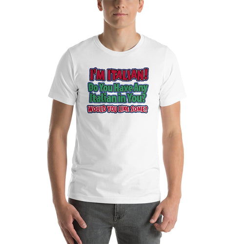 I'm Italian Do You Have Any Italian In you?  Would You Like Some?  Short-Sleeve Unisex T-Shirt - Guidogear