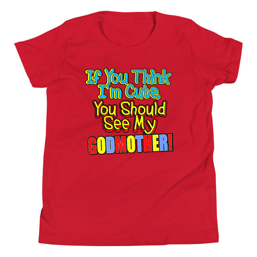 If You Think I'm Cute, You Should See My Godmother Youth Short Sleeve T-Shirt - Guidogear