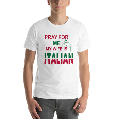 Pray For Me My Wife Is Italian Short-Sleeve Unisex T-Shirt - Guidogear