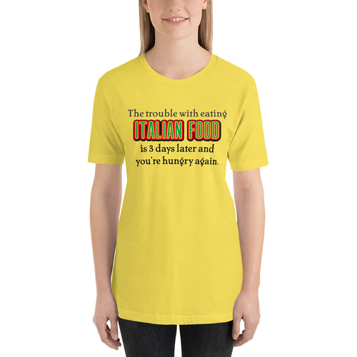 The Trouble With Italian Food Short-Sleeve Unisex T-Shirt - Guidogear