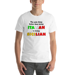 The Only Thing Better Than Being Italian is Being Sicilian Short-Sleeve Unisex T-Shirt - Guidogear