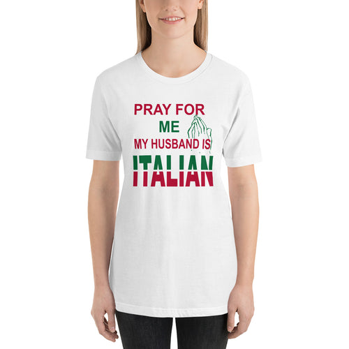 Pray For Me My Husband Is Italian Short-Sleeve Unisex T-Shirt - Guidogear