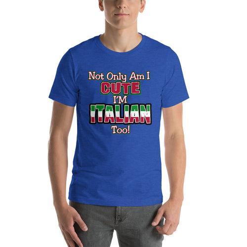 Not only am I cute, I'm Italian Too Short-Sleeve Unisex T-Shirt - Guidogear