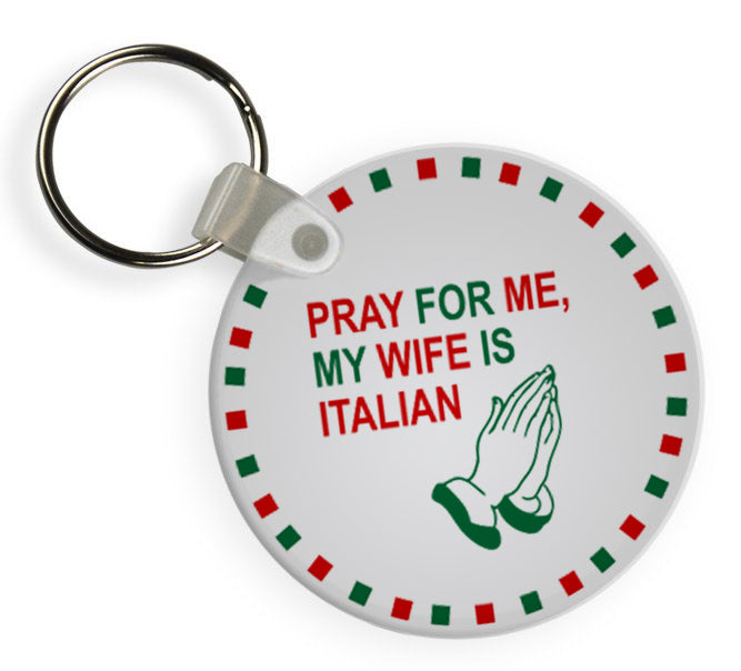 Pray For Me My Wife Is Italian Keychains - Guidogear