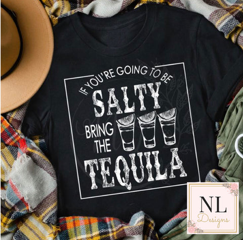 If you are going to be Salty bring the Tequila