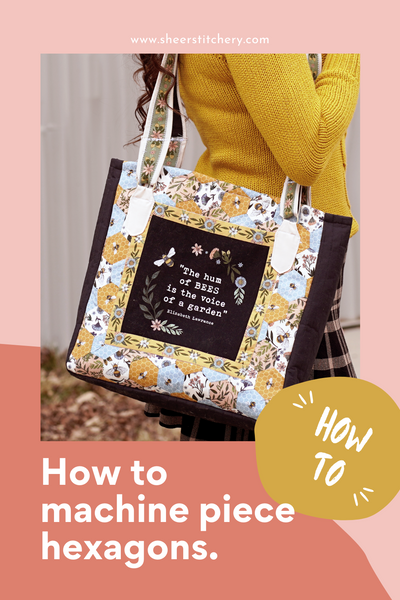 How to machine piece hexagons and hack the Beatrix Bag sewing pattern quilting tutorials