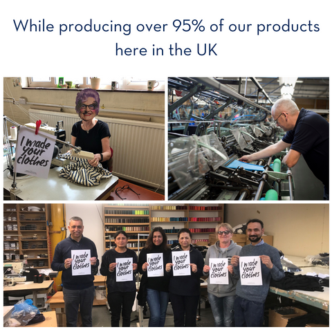 We produce over 95% of our products in the UK