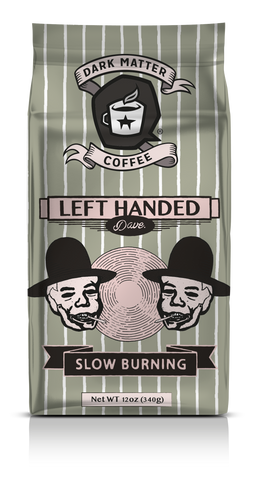 Left Handed Dave (Coffee Only)