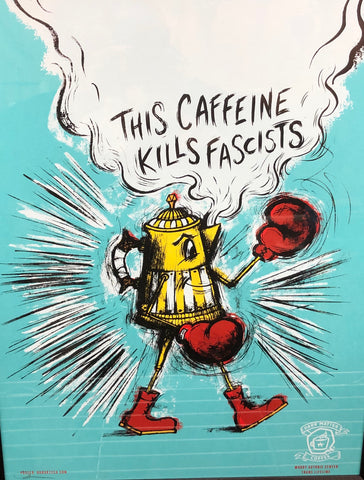 This Caffeine Kills Fascists (+Poster)