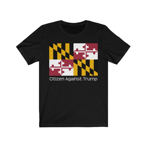Maryland's Citizen Against Trump T-Shirt #CitizenAgainstTrump - PolitiCoolClothing
