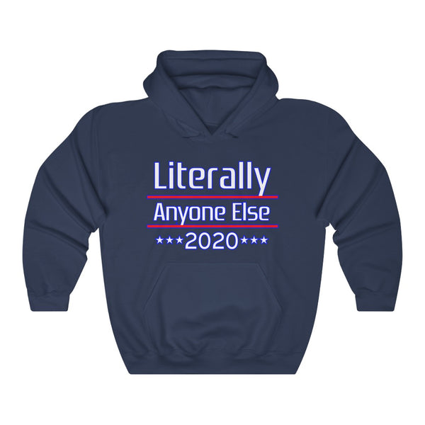 Literally Anyone Else 2020 Election Unisex Hoodie - PolitiCoolClothing