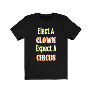 Elect A Clown Expect A Circus Funny T-Shirt - PolitiCoolClothing