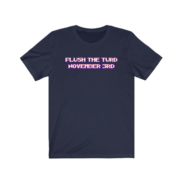 Flush The Turd November 3rd Funny Anti Trump T-Shirt - PolitiCoolClothing