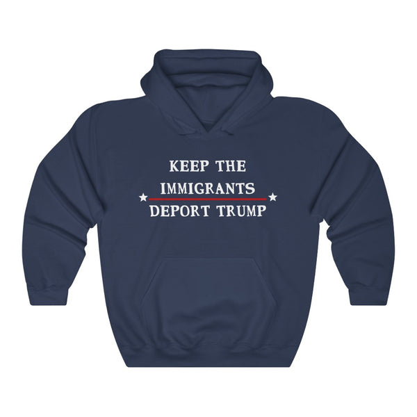 Keep The Immigrants Deport Trump Hoodie - PolitiCoolClothing