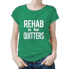 Rehab Is For Quitters Women Tee S-XXL