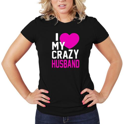 I Love My Crazy Husband Women T-Shirt Soft Cotton Short Sleeve Tee