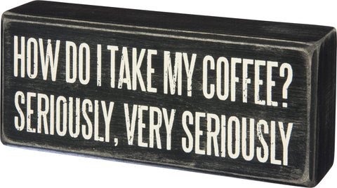 Coffee Seriously Box Sign