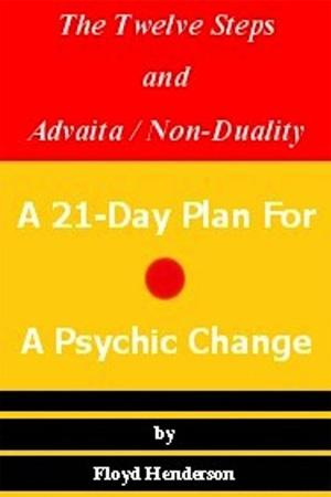 The Twelve Steps and Advaita / Non-Duality: A 21-Day Plan For A Psychic Change