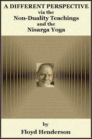 A Different Perspective via the Non-Duality Teachings and the Nisarga Yoga