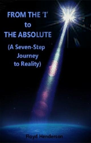 From the I to the Absolute (A Seven-Step Journey to Reality)