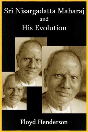 Sri Nisargadatta Maharaj and His Evolution