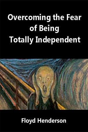 Overcoming the Fear of Being Totally Independent