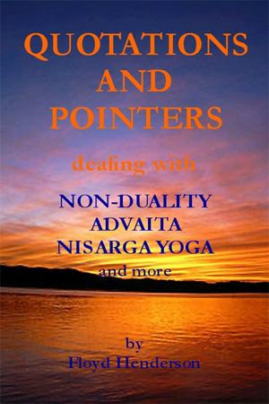 Quotations and Pointers dealing with NON-DUALITY, ADVAITA, NISARGA YOGA and more