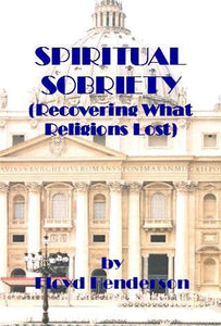SPIRITUAL SOBRIETY (Recovering What Religions Lost)