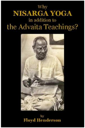 Why Nisarga Yoga in addition to the Advaita Teachings?