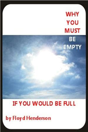 WHY YOU MUST BE EMPTY IF YOU WOULD BE FULL